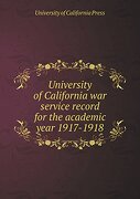 University of California war service record for the academic year 1917-1918