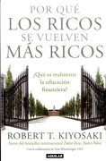 POR QUE LOS RICOS SE HACEN MAS RICOS - Robert T. Kiyosaki - AGUILAR