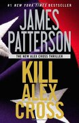 Kill Alex Cross - Patterson, James - Grand Central Publishing