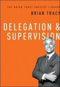 The Brian Tracy Success Library: Delegation & Supervision - Tracy, Brian - AMACOM/American Management Association