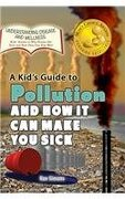 A Kid's Guide to Pollution and How It Can Make You Sick (Understanding Disease and Wellness)