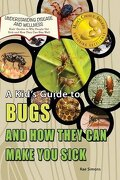 A Kid's Guide to Bugs and How They Can Make You Sick (Understanding Disease and Wellness)