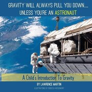 Gravity Will Always Pull You Down...: A Child's Introduction to Gravity