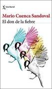 El don de la fiebre - Mario Cuenca Sandoval - Seix Barral