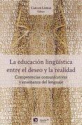 La Educacion LingÜistica, Entre El Deseo Y La Realidad: Competencias Comunicativas Y Enseñanza Del L - Carlos Lomas - Flacso Mexico