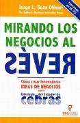 MIRANDO LOS NEGOCIOS AL REVES. COMO CREAR INNOVADORAS IDEAS DE NEGOCIOS CON LA ESTRATEGIA DEL CAZADOR DE CEBRAS