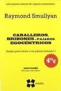 Caballeros, Bribones Y Pájaros Egocéntricos (Juegos (gedisa)) - Raymond Smullyan - Gedisa