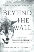 Beyond the Wall: Exploring George R. R. Martin ` s a Song of Ice and Fire - Lowder, James - Smart Pop