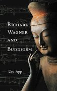 Richard Wagner and Buddhism - App, Urs - Universitymedia