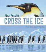 When Penguins Cross the Ice: The Emperor Penguin Migration (Nonfiction Picture Books: Extraordinary Migrations)
