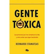 Gente Toxica - Bernardo Stamateas - B De Bolsillo