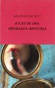 atlas de una añoranza imposible - anuradha roy - quinteto