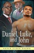 Daniel, Luke, and John