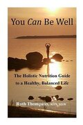 You Can Be Well: The Holistic Nutrition Guide to a Healthy, Balanced Life