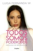 Todos Somos Poderosos - Luisa Fernanda Cataño Rios - Grijalbo