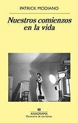 Nuestros Comienzos En La Vida - Patrick Modiano - Anagrama