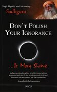 Don't Polish Your Ignorance: It May Shine