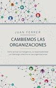 Cambiemos las organizaciones: Cómo activar la inteligencia, la responsabilidad y el liderazgo colectivo en las organizaciones (COLECCION GESTION 2000)