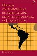 Novelas Contemporáneas De América Latina Desde El Punto De Vista De Jacques Lacan (latin America) - Euisuk Kim - Lang, Peter