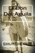 El Don Del Aguila (spanish Edition) - Carlos Castaneda - Createspace Independent Publishing Platform