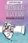 Mientras Te Olvido (black&white): Aprendiendo A Vivir Sin Ti (spanish Edition) - Nacarid Portal Arráez - Createspace Independent Publishing Platform