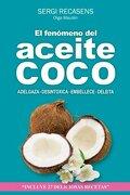 El Fenomeno Del Aceite De Coco: Adelgaza - Desintoxica - Embellece - Deleita (spanish Edition) - Sergi Jover Recasens - Createspace Independent Publishing Platform