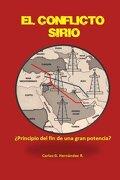 El Conflicto Sirio:: ¿principio Del Fin De Una Gran Potencia? (spanish Edition) - Carlos G. Hernández R. - Createspace Independent Publishing Platform