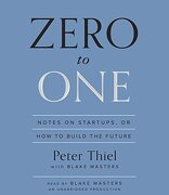 Zero To One: Notes On Startups, Or How To Build The Future - Peter Thiel,blake Masters - Random House Audio