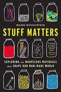 Stuff Matters: Exploring The Marvelous Materials That Shape Our Man-made World - Mark Miodownik,sarah Scarlett - Mariner Books