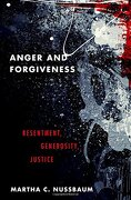 Anger And Forgiveness: Resentment, Generosity, And Justice - Martha C. Nussbaum - Oxford University Press