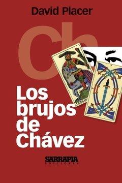 Libro Los Brujos de Chávez, David Placer, ISBN 9789807709019. Comprar en  Buscalibre