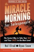 The Miracle Morning For Salespeople: The Fastest Way To Take Your Self And Your Sales To The Next Level (the Miracle Morning Book Series) (volume 3) - Hal Elrod,ryan Snow,honoree Corder - Hal Elrod International, Inc.