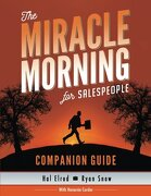 The Miracle Morning For Salespeople Companion Guide: The Fastest Way To Take Your Self And Your Sales To The Next Level (the Miracle Morning Book Series) (volume 2) - Hal Elrod,ryan Snow,honoree Corder - Hal Elrod International, Inc.