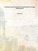 Le Istitutioni Harmoniche Reprod di m. Gioseffo Zarlino da Chioggia 1558 [Hardcover] - Gioseffo Zarlino - Facsimile Publisher