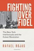 Fighting Over Fidel: The new York Intellectuals and the Cuban Revolution (libro en Inglés) - Rafael Rojas - Princeton University Press