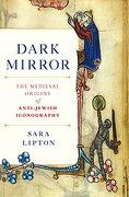 Dark Mirror: The Medieval Origins of Anti-Jewish Iconography (libro en Inglés) - Sara Lipton - Henry Holt & Company Inc