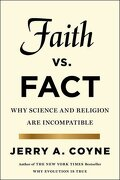 Faith Versus Fact: Why Science And Religion Are Incompatible - Jerry A. Coyne - Penguin