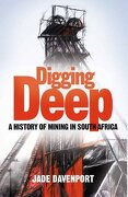 Digging Deep: A History Of Mining In South Africa - Jade Davenport - Jonathan Ball Publishers Sa