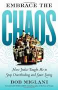 Embrace the Chaos: How India Taught me to Stop Overthinking and Start Living (libro en Inglés) - Bob Miglani - Berrett-Koehler