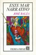 Este mar Narrativo: Ensayos Sobre el Cuerpo Novelesco (Colección Tierra Firme) - José Balza - Fondo De Cultura Económica