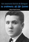 San Josemaría Escrivá de Balaguer. La aventura de ser santo (Biografía joven) - Miguel Ángel Cárceles - Editorial Casals