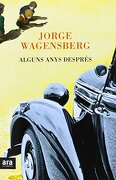 Alguns Anys Despres (d'on Vinc) - Jorge Wagensberg Lubinski - Ara Llibres