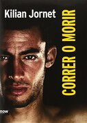 Correr o Morir - Edición Lujo (Deporte (Now Books)) - Kilian Jornet Burgada - Now Books
