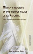 Mística Y Realismo En Los Tiempos Recios De La Reforma (karmel (monte Carmelo)) - Julio Almansa Calero - Editorial Monte Carmelo