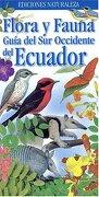 Flora y Fauna Guia del sur Occidente del Ecuador - Chris Jiggins; Pablo Andrade; Eduardo Cueva - Lone Pine Publishing