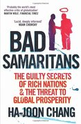 Bad Samaritans: The Guilty Secrets Of Rich Nations And The Threat To Global Prosperity - Ha-joon Chang - Random House Business Books
