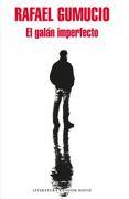 El GalanImperfecto - Rafael Gumucio - Literatura Random House