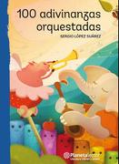 100 Adivinanzas Orquestadas - Sergio López - Planeta Lector