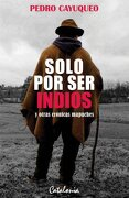 Solo por ser Indios y Otras Cronicas Mapuches - Pedro Cayuqueo - Catalonia