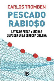 portada PescadoRabioso. Leyes de Pesca y Luchas de Poder en la Derecha Chilen